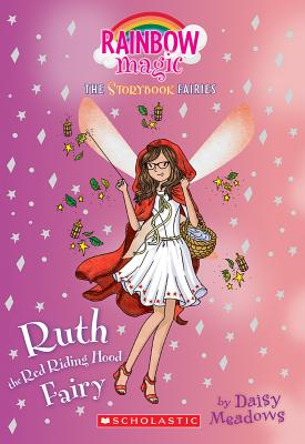 Ruth the Red Riding Hood Fairy (Storybook Fairies #4): A Rainbow Magic Book (The Storybook Fairies), Daisy Meadows