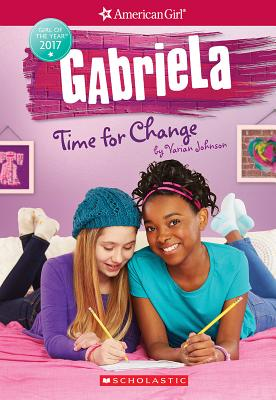 GABRIELA: TIME FOR CHANGE (AMERICAN GIRL: GIRL OF THE YEAR 2017, NO 3), JOHNSON, VARIAN