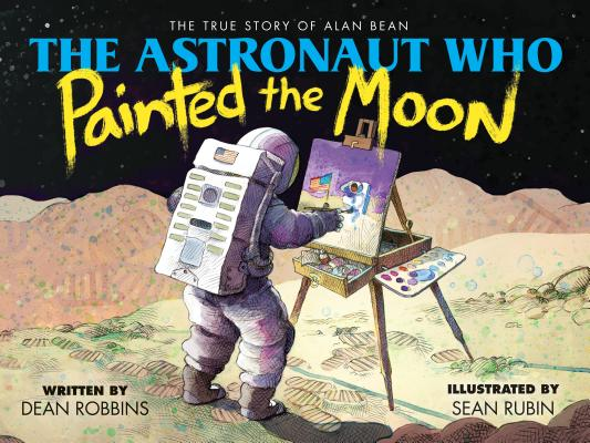 Image for The Astronaut Who Painted the Moon: The True Story of Alan Bean