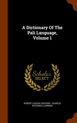 A Dictionary Of The Pali Language, Volume 1, Childers, Robert Caesar
