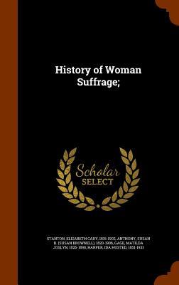 History of Woman Suffrage;, Stanton, Elizabeth Cady; Anthony, Susan B. 1820-1906; Gage, Matilda Joslyn