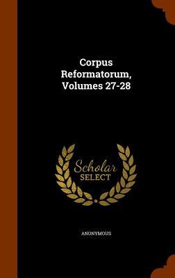 Image for Corpus Reformatorum, Volumes 27-28