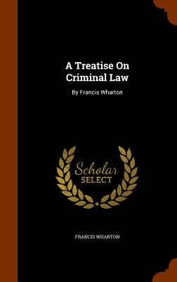 Image for A Treatise On Criminal Law: By Francis Wharton