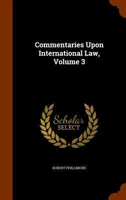 Image for Commentaries Upon International Law, Volume 3
