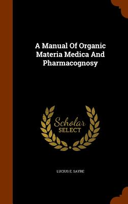 Image for A Manual Of Organic Materia Medica And Pharmacognosy