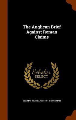 The Anglican Brief Against Roman Claims, Moore, Thomas; Brinckman, Arthur
