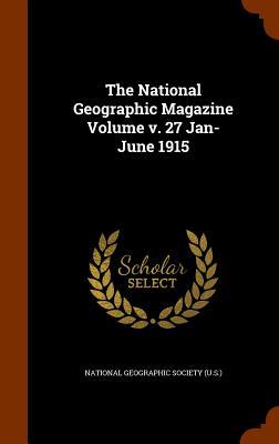 The National Geographic Magazine Volume v. 27 Jan-June 1915