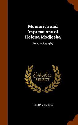 Memories and Impressions of Helena Modjeska: An Autobiography, Modjeska, Helena