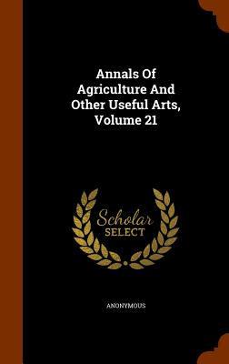 Annals Of Agriculture And Other Useful Arts, Volume 21, Anonymous