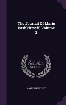 The Journal Of Marie Bashkirtseff, Volume 2, Bashkirtseff, Marie
