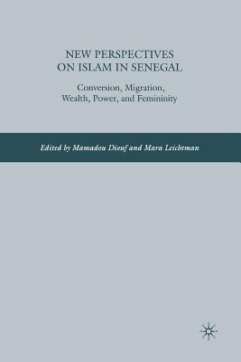 Image for New Perspectives on Islam in Senegal: Conversion, Migration, Wealth, Power, and Femininity