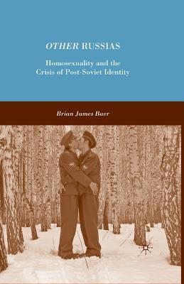 Other Russias: Homosexuality and the Crisis of Post-Soviet Identity, Baer, B.