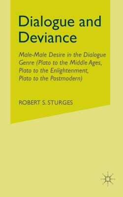Image for Dialogue and Deviance: Male-Male Desire in the Dialogue Genre (Plato to Aelred, Plato to Sade, Plato to the Postmodern)