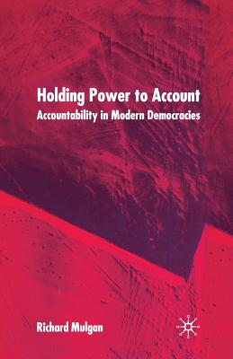 Image for Holding Power to Account: Accountability in Modern Democracies