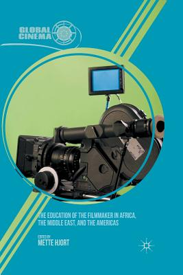 The Education of the Filmmaker in Africa, the Middle East, and the Americas (Global Cinema)