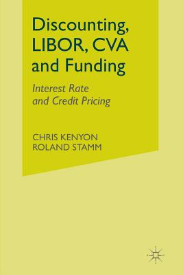 Discounting, LIBOR, CVA and Funding: Interest Rate and Credit Pricing (Applied Quantitative Finance), Kenyon, C.; Stamm, R.