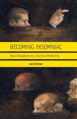 Becoming Insomniac: How Sleeplessness Alarmed Modernity, Scrivner, L.