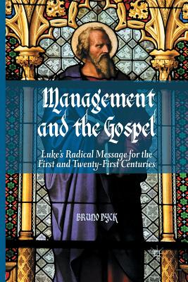 Image for Management and the Gospel: Luke?s Radical Message for the First and Twenty-First Centuries