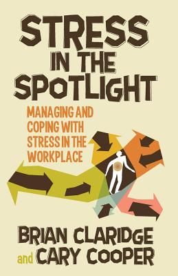 Image for Stress in the Spotlight: Managing and Coping with Stress in the Workplace