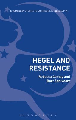 Hegel and Resistance: History, Politics and Dialectics (Bloomsbury Studies in Continental Philosophy)