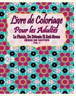 Image for Livre De Coloriage Pour Les Adultes: Le Plaisir, De Détente Et Anti-Stress Série De Motifs ( Vol. 7) (French Edition)
