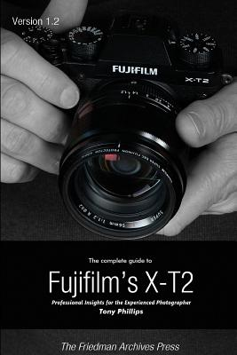 The Complete Guide to Fujifilm's X-t2 (B&W Edition), Phillips, Tony