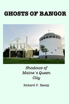 Ghosts of Bangor, Haney, Richard P.