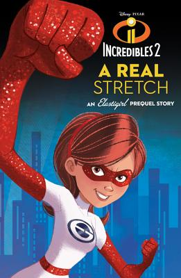Image for INCREDIBLES 2: A REAL STRETCH: AN ELASTIGIRL PREQUEL STORY