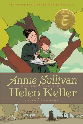 Image for Annie Sullivan and the Trials of Helen Keller (The Center for Cartoon Studies Presents)