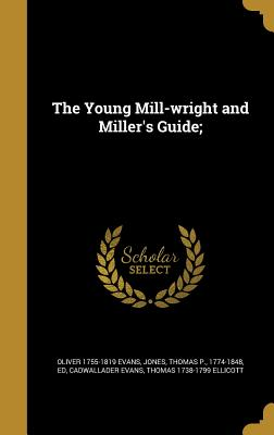 Image for The Young Mill-Wright and Miller's Guide;