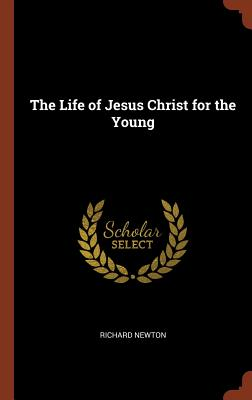 The Life of Jesus Christ for the Young, Newton, Richard