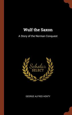 Image for Wulf the Saxon: A Story of the Norman Conquest