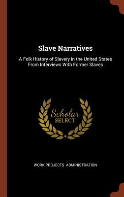 Image for Slave Narratives: A Folk History of Slavery in the United States From Interviews With Former Slaves
