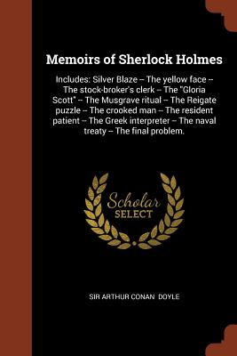 "Image for Memoirs of Sherlock Holmes: Includes: Silver Blaze -- The yellow face -- The stock-broker's clerk -- The ""Gloria Scott"" -- The Musgrave ritual -- The ... The Greek interpreter -- The naval treaty --"