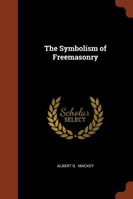 The Symbolism of Freemasonry, Mackey, Albert G.