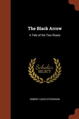 The Black Arrow: A Tale of the Two Roses, Stevenson, Robert Louis