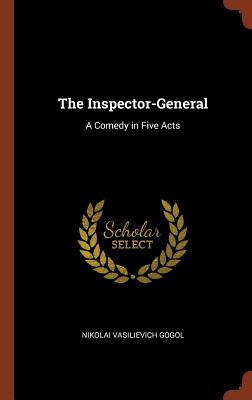 Image for The Inspector-General: A Comedy in Five Acts