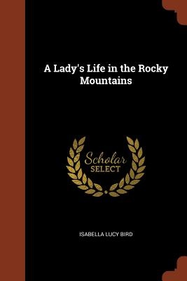 A Lady's Life in the Rocky Mountains, Bird, Isabella Lucy