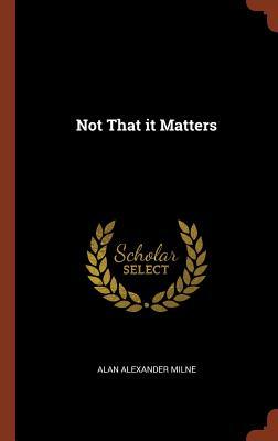 Not That it Matters, Milne, Alan Alexander