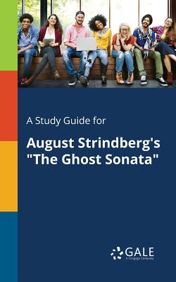 """A Study Guide for August Strindberg's """"The Ghost Sonata"""", Gale, Cengage Learning"""