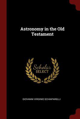 Astronomy in the Old Testament, Schiaparelli, Giovanni Virginio