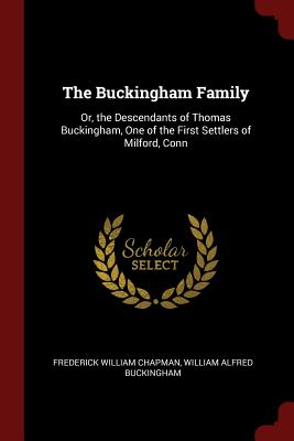 Image for The Buckingham Family: Or, the Descendants of Thomas Buckingham, One of the First Settlers of Milford, Conn
