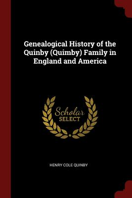 Genealogical History of the Quinby (Quimby) Family in England and America, Quinby, Henry Cole