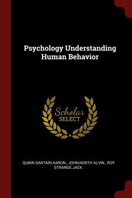 Psychology Understanding Human Behavior, Aaron., Quinn Sartain; John, North Alvin.; Jack., Roy Strange