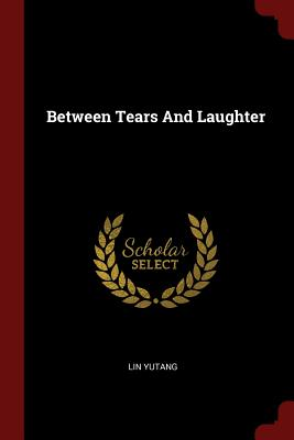 Between Tears And Laughter, Yutang, Lin