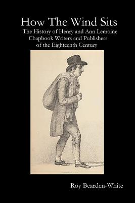 Image for How The Wind Sits: The History of Henry and Ann Lemoine, Chapbook Writers and Publishers of the Late Eighteenth Century