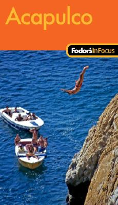 Fodor's In Focus Acapulco, 1st Edition (Travel Guide), Fodor's