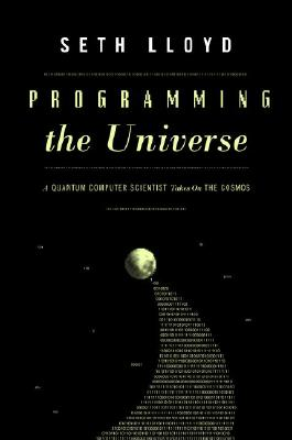Programming the Universe: A Quantum Computer Scientist Takes On the Cosmos, Lloyd,Seth