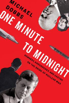 Image for One Minute to Midnight: Kennedy, Khrushchev, and Castro on the Brink of Nuclear War