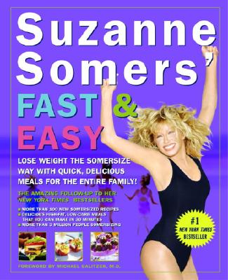 Suzanne Somers' Fast and Easy: Lose Weight the Somersize Way with Quick, Delicious Meals for the Entire Family!, Suzanne Somers